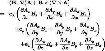 \begin{eqnarray*} && ({\bf B} \cdot \nabla  ){\bf A} + {\bf B} \times (\nabla \times {\bf A}) \\ &=& {\bf e}_x \left( \frac{\partial A_x }{\partial x } B_x + \frac{\partial A_y }{\partial x } B_y + \frac{\partial A_z }{\partial x } B_z \right)  \\ && \quad + {\bf e}_y \left( \frac{\partial A_x }{\partial y } B_x + \frac{\partial A_y }{\partial y } B_y + \frac{\partial A_z }{\partial y } B_z \right)  \\ &&  \qquad + {\bf e}_z \left( \frac{\partial A_x }{\partial z } B_x + \frac{\partial A_y }{\partial z } B_y + \frac{\partial A_z }{\partial z } B_z \right)  \\ \end{eqnarray*}