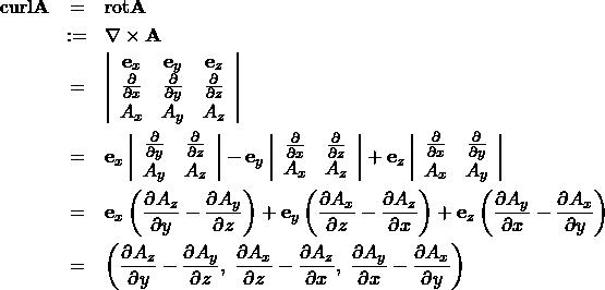 \begin{eqnarray*} {\rm curl} {\bf A} &=& {\rm rot} {\bf A}\\ &:=& \nabla \times {\bf A} \\ &=& \left| \begin{array}{ccc} {\bf e}_x & {\bf e}_y & {\bf e}_z\\ \frac{\partial}{\partial x } & \frac{\partial}{\partial y } & \frac{\partial}{\partial z }\\ A_x & A_y & A_z \end{array} \right| \\ &=& {\bf e}_x \left| \begin{array}{cc} \frac{\partial}{\partial y } & \frac{\partial}{\partial z }\\ A_y & A_z \end{array} \right| - {\bf e}_y \left| \begin{array}{cc} \frac{\partial}{\partial x } & \frac{\partial}{\partial z }\\ A_x & A_z \end{array} \right| + {\bf e}_z \left| \begin{array}{cc} \frac{\partial}{\partial x } & \frac{\partial}{\partial y } \\ A_x & A_y \end{array} \right| \\ &=& {\bf e}_x \left( \frac{\partial A_z}{\partial y }-\frac{\partial A_y}{\partial z }\right) + {\bf e}_y \left(\frac{\partial A_x}{\partial z }-\frac{\partial A_z}{\partial x }\right)+{\bf e}_z \left(\frac{\partial A_y}{\partial x }-\frac{\partial A_x}{\partial y } \right)\\ &=& \left( \frac{\partial A_z}{\partial y }-\frac{\partial A_y}{\partial z }, \; \frac{\partial A_x}{\partial z }-\frac{\partial A_z}{\partial x },\;\frac{\partial A_y}{\partial x }-\frac{\partial A_x}{\partial y } \right) \end{eqnarray*}