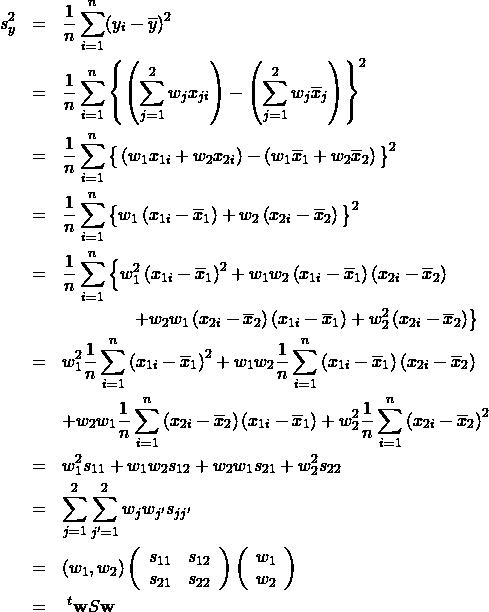 \begin{eqnarray*} s_y^2 &=& \frac{1}{n} \sum_{i=1}^n (y_i - \overline{y})^2 \\ &=& \frac{1}{n} \sum_{i=1}^n \left\{ \left(  \sum_{j=1}^{2} w_j x_{ji} \right) - \left( \sum_{j=1}^{2} w_j \overline{x}_j \right) \right\}^2 \\ &=& \frac{1}{n} \sum_{i=1}^n \big\{ \left(   w_1 x_{1i}+ w_2 x_{2i} \right) - \left(  w_1 \overline{x}_1 + w_2 \overline{x}_2 \right) \big\}^2 \\ &=& \frac{1}{n} \sum_{i=1}^n \big\{  w_1 \left(x_{1i} - \overline{x}_1 \right) + w_2 \left(x_{2i} - \overline{x}_2 \right) \big\}^2 \\ &=& \frac{1}{n} \sum_{i=1}^n \left\{  w_1^2 \left(x_{1i} - \overline{x}_1 \right)^2 + w_1 w_2 \left(x_{1i} - \overline{x}_1 \right) \left(x_{2i} - \overline{x}_2 \right) \right \\ &&              \qquad \qquad \left   + w_2 w_1 \left(x_{2i} - \overline{x}_2 \right) \left(x_{1i} - \overline{x}_1 \right) + w_2^2 \left(x_{2i} - \overline{x}_2 \right)    \right\} \\ &=&   w_1^2 \frac{1}{n} \sum_{i=1}^n \left(x_{1i} - \overline{x}_1 \right)^2     + w_1 w_2 \frac{1}{n} \sum_{i=1}^n \left(x_{1i} - \overline{x}_1 \right) \left(x_{2i} - \overline{x}_2 \right)  \\ && + w_2 w_1 \frac{1}{n} \sum_{i=1}^n \left(x_{2i} - \overline{x}_2 \right) \left(x_{1i} - \overline{x}_1 \right)     +   w_2^2 \frac{1}{n} \sum_{i=1}^n \left(x_{2i} - \overline{x}_2 \right)^2    \\ &=& w_1^2 s_{11} + w_1 w_2 s_{12} + w_2 w_1 s_{21} + w_2^2 s_{22} \\ &=& \sum_{j=1}^{2} \sum_{j'=1}^{2} w_jw_{j'} s_{jj'} \\ &=&  \left( w_1, w_2 \right) \left( \begin{array}{cc} s_{11} & s_{12}\\ s_{21} & s_{22}\\ \end{array} \right) \left( \begin{array}{c} w_1\\ w_2\\ \end{array} \right)\\ &=& \;^t{\bf w} S {\bf w} \end{eqnarray*}