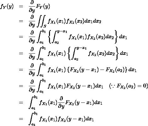 \begin{eqnarray*} f_Y(y) &=& \frac{\partial }{\partial y} F_Y(y) \\ &=& \frac{\partial }{\partial y} \iint_S f_{X_1}(x_1) f_{X_2}(x_2) dx_1 dx_2\\ &=& \frac{\partial }{\partial y} \int_{a_1}^{b_1} \left\{ \int_{a_2}^{y-x_1} f_{X_1}(x_1) f_{X_2}(x_2) dx_2 \right\} dx_1 \\ &=& \frac{\partial }{\partial y} \int_{a_1}^{b_1} f_{X_1}(x_1) \left\{ \int_{a_2}^{y-x_1} f_{X_2}(x_2) dx_2 \right\} dx_1 \\ &=& \frac{\partial }{\partial y} \int_{a_1}^{b_1} f_{X_1}(x_1) \left\{ F_{X_2}(y-x_1) - F_{X_2}(a_2) \right\} dx_1 \\ &=& \frac{\partial }{\partial y} \int_{a_1}^{b_1} f_{X_1}(x_1) F_{X_2}(y-x_1) dx_1 \quad (\because F_{X_2}(a_2)=0)\\ &=& \int_{a_1}^{b_1} f_{X_1}(x_1) \frac{\partial }{\partial y}F_{X_2}(y-x_1) dx_1 \\ &=& \int_{a_1}^{b_1} f_{X_1}(x_1) f_{X_2}(y-x_1) dx_1 \end{eqnarray*}