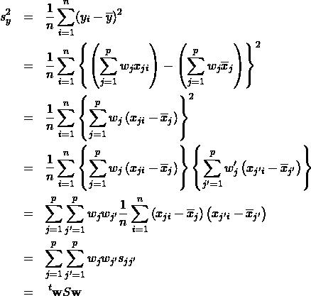 \begin{eqnarray*} s_y^2 &=& \frac{1}{n} \sum_{i=1}^n (y_i - \overline{y})^2 \\ &=& \frac{1}{n} \sum_{i=1}^n \left\{ \left(  \sum_{j=1}^{p} w_j x_{ji} \right) - \left( \sum_{j=1}^{p} w_j \overline{x}_j \right) \right\}^2 \\ &=& \frac{1}{n} \sum_{i=1}^n \left\{  \sum_{j=1}^{p} w_j \left(x_{ji} - \overline{x}_j \right) \right\}^2 \\ &=& \frac{1}{n} \sum_{i=1}^n \left\{  \sum_{j=1}^{p} w_j \left(x_{ji} - \overline{x}_j \right) \right\}\left\{  \sum_{j'=1}^{p} w_j' \left(x_{j'i} - \overline{x}_{j'} \right) \right\}  \\ &=& \sum_{j=1}^{p} \sum_{j'=1}^{p} w_jw_{j'}\frac{1}{n} \sum_{i=1}^n \left(x_{ji} - \overline{x}_j \right) \left( x_{j'i} - \overline{x}_{j'} \right) \\ &=& \sum_{j=1}^{p} \sum_{j'=1}^{p} w_jw_{j'} s_{jj'} \\ &=& \;^t{\bf w} S {\bf w} \end{eqnarray*}
