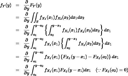 \begin{eqnarray*} f_Y(y) &=& \frac{\partial }{\partial y} F_Y(y) \\ &=& \frac{\partial }{\partial y} \iint_S f_{X_1}(x_1) f_{X_2}(x_2) dx_1 dx_2\\ &=& \frac{\partial }{\partial y} \int_{a_1}^{y-a_2} \left\{ \int_{a_2}^{y-x_1} f_{X_1}(x_1) f_{X_2}(x_2) dx_2 \right\} dx_1 \\ &=& \frac{\partial }{\partial y} \int_{a_1}^{y-a_2} f_{X_1}(x_1) \left\{ \int_{a_2}^{y-x_1} f_{X_2}(x_2) dx_2 \right\} dx_1 \\ &=& \frac{\partial }{\partial y} \int_{a_1}^{y-a_2} f_{X_1}(x_1) \left\{ F_{X_2}(y-x_1) - F_{X_2}(a_2) \right\} dx_1 \\ &=& \frac{\partial }{\partial y} \int_{a_1}^{y-a_2} f_{X_1}(x_1) F_{X_2}(y-x_1) dx_1 \quad (\because F_{X_2}(a_2)=0) \end{eqnarray*}